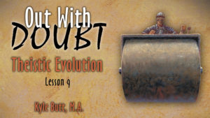 9. Theistic Evolution | Out With Doubt