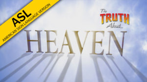 The Truth About Heaven (in ASL)