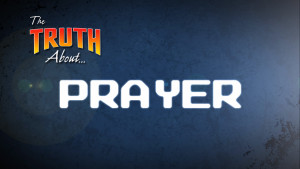 The Truth About Prayer