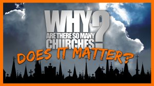 Does It Matter? | Why Are There So Many Churches?