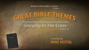 1. Glorying in the Cross (Part 1) | Great Bible Themes