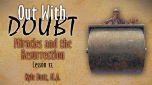 12. Miracles and the Resurrection | Out With Doubt