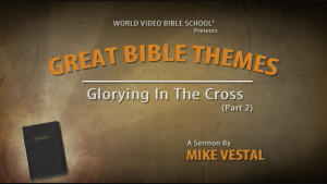2. Glorying in the Cross (Part 2)