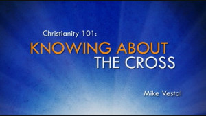 2. Knowing about the Cross | Christianity 101