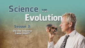 3. Did the Universe Cause Itself? | Science vs. Evolution