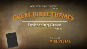 3. Embracing Grace (Part 1): A Biblical Overview of God's Grace