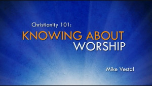 3. Knowing about Worship | Christianity 101