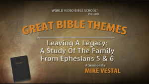 7. Leaving a Legacy: A Study of the Family from Ephesians 5 and 6
