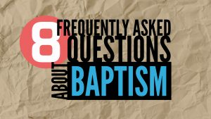 8 Frequently Asked Questions About Baptism | God's Plan for Saving Man