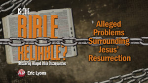 9. Alleged Problems Surrounding Jesus Resurrection