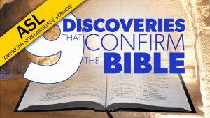 9 Discoveries that Confirm the Bible (in ASL) | Proof for God