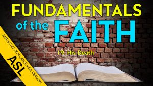 19. His Death | ASL Fundamentals of the Faith