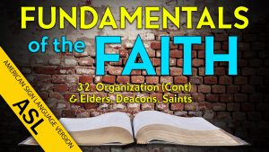 32. Organization: Elders, Deacons and Saints | ASL Fundamentals of the Faith
