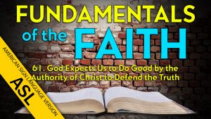 61. God Expects Us to Do Good and Defend the Truth | ASL Fundamentals of the Faith