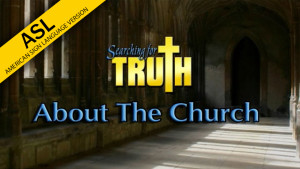 ASL Searching for Truth: About the Church