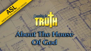ASL Searching for Truth: About the House of God