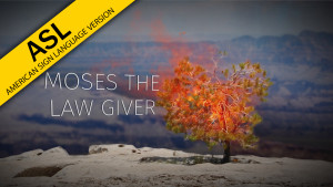 Part 3: Moses the Lawgiver (in ASL)