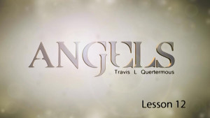 Angels Lesson 12: Do You Have a Guardian Angel? Part 2