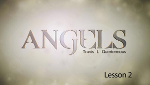 Angels Lesson 2: The Characteristics of Angels