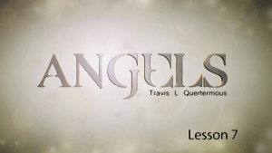 Angels Lesson 7: Angels and the Second Coming of Christ