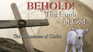 2. The Uniqueness of Christ | Behold! The Lamb of God
