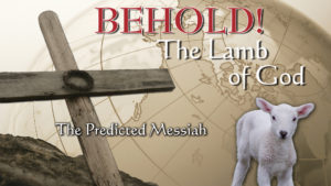 3. The Predicted Messiah | Behold! The Lamb of God