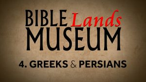 4. Greeks and Persians | Bible Lands Museum