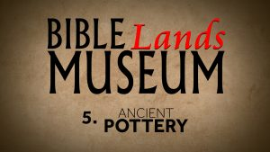 5. Ancient Pottery | Bible Lands Museum