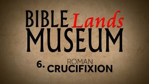 6. Roman Crucifixion | Bible Lands Museum