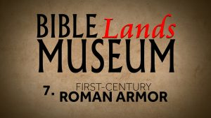 7. First-Century Roman Armor | Bible Lands Museum
