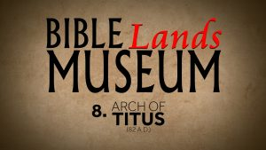 8. Arch of Titus | Bible Lands Museum