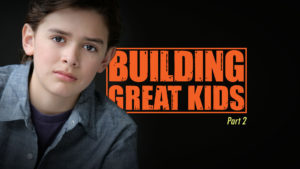 Building Great Kids (Part 2)