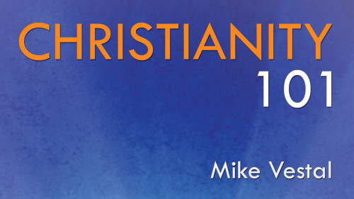 Christianity 101 - Mike Vestal