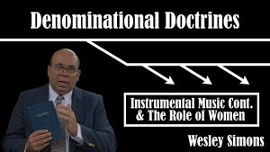 24. Instrumental Music (Cont) & The Role of Women  | Denominational Doctrines