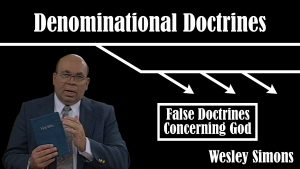 7. False Doctrines Concerning God | Denominational Doctrines