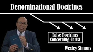 8. False Doctrines Concerning Christ | Denominational Doctrines