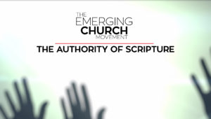 1. Authority of Scripture | The Emerging Church Movement