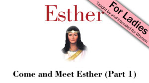 Esther: Come and Meet Esther (Part 1)