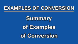 11. Summary of Examples of Conversion | Examples of Conversion