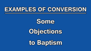 12. Some Objections to Baptism | Examples of Conversion