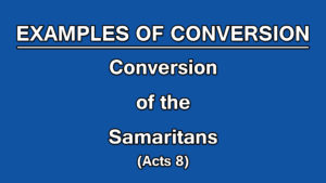 2. Conversion of the Samaritans (Acts 8)| Examples of Conversion