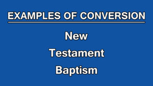 4. New Testament Baptism | Examples of Conversion