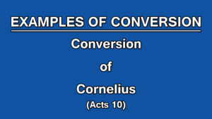 6. Conversion of Cornelius (Acts 10)| Examples of Conversion