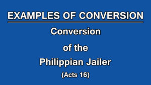 8. Conversion of the Philippian Jailer (Acts 16)| Examples of Conversion