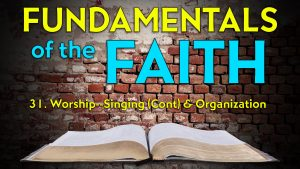 31. Worship & Organization | Fundamentals of the Faith