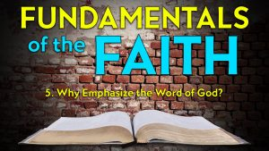 5. Why Emphasize the Word of God? | Fundamentals of the Faith