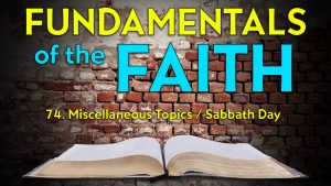 74. Miscellaneous Topics and The Sabbath Day | Fundamentals of the Faith
