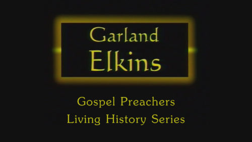 Garland Elkins - Gospel Preachers Living History Series