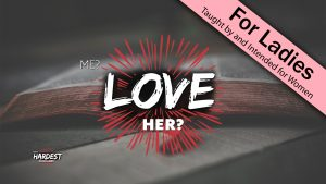 2. Me? Love Her? | God's Hardest Commands