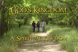 God's Kingdom: A Spiritual Kingdom